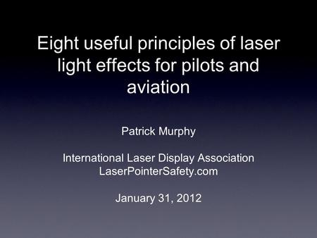 Eight useful principles of laser light effects for pilots and aviation Patrick Murphy International Laser Display Association LaserPointerSafety.com January.