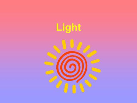 Light. What causes light? Objects that give off their own light are called luminous. They are light sources. The sun is luminous. The moon is not. ALL.