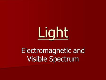 Light Electromagnetic and Visible Spectrum. Electromagnetic Waves Consist of changing magnetic and electric fields moving through space at the speed of.