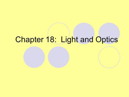 Chapter 18: Light and Optics