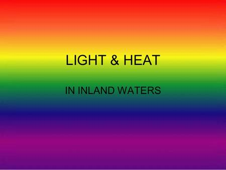 LIGHT & HEAT IN INLAND WATERS. Light spectrum at the top and bottom of the atmosphere.