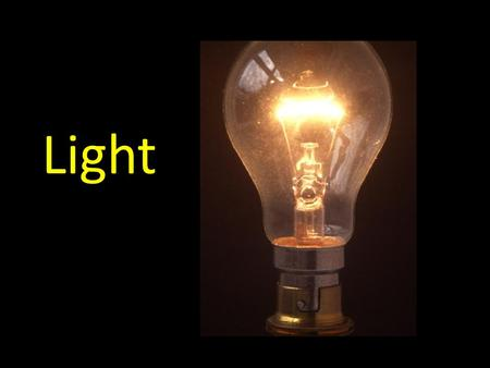 Light. A Dozen Facts About Light Light Fact 1: Light is a form of energy (energy is the ability to make things change),