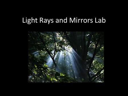 "Light Rays and Mirrors Lab. Key Ideas ""Seeing"" involves light rays coming from a source to our eyes. Our eyes have no capacity to reach out and capture."