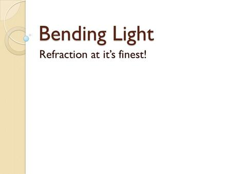Bending Light Refraction at it's finest!. Vocabulary Refraction- the bending of light as it passes from one material into another. Prism- a polyhedron.