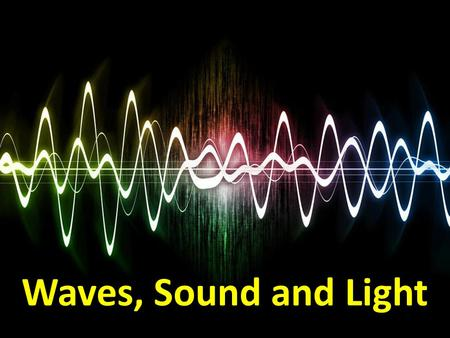 Waves, Sound and Light. WHAT ARE WAVES? A wave is a disturbance that transfers energy (not matter) from place to place. People jump up and down, moving.