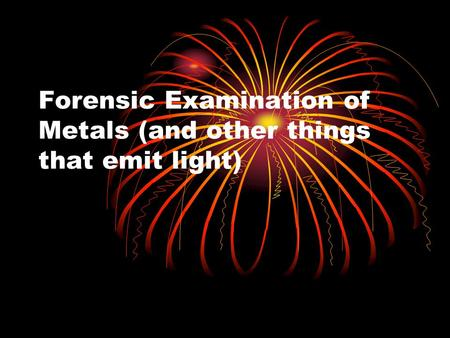 Forensic Examination of Metals (and other things that emit light)