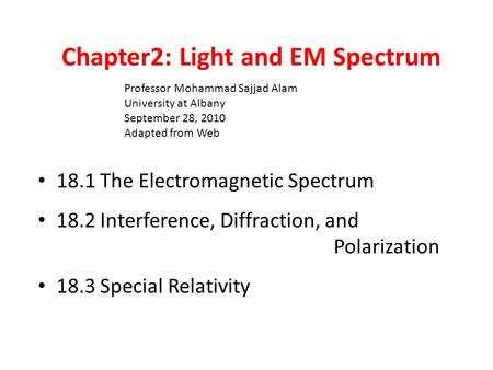 Chapter2: Light and EM Spectrum 18.1 The Electromagnetic Spectrum 18.2 Interference, Diffraction, and Polarization 18.3 Special Relativity Professor Mohammad.