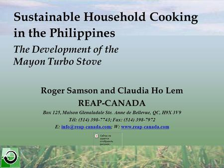 Sustainable Household Cooking in the Philippines The Development of the Mayon Turbo Stove Roger Samson and Claudia Ho Lem REAP-CANADA Box 125, Maison Glenaladale.