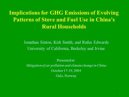 1 Jonathan Sinton, Kirk Smith, and Rufus Edwards University of California, Berkeley and Irvine Presented at: Mitigation of air pollution and climate change.
