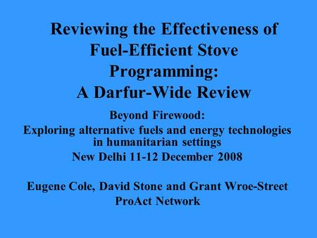 Reviewing the Effectiveness of Fuel-Efficient Stove Programming: A Darfur-Wide Review Beyond Firewood: Exploring alternative fuels and energy technologies.