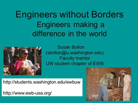Engineers without Borders Engineers making a difference in the world Susan Bolton Faculty mentor UW student chapter of EWB