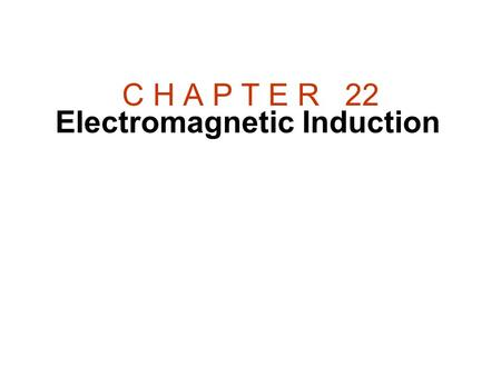 C H A P T E R   22 Electromagnetic Induction.