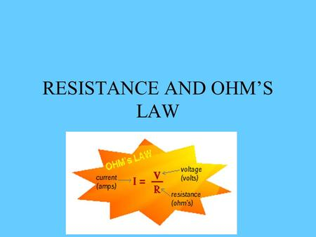 RESISTANCE AND OHM'S LAW. A closer look at insulators and conductors Conductors: electrons loosely bound to nuclei –Electrons flow easily when voltage.