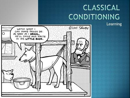 Learning. One important type of learning, Classical Conditioning, was actually discovered accidentally by Ivan Pavlov (1849-1936).  Pavlov was a Russian.