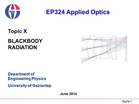 Sayfa 1 Department of Engineering Physics University of Gaziantep June 2014 Topic X BLACKBODY RADIATION EP324 Applied Optics.