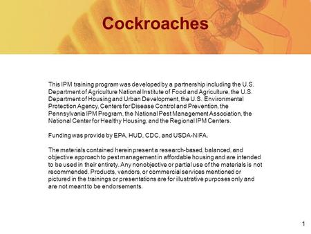 1 Cockroaches This IPM training program was developed by a partnership including the U.S. Department of Agriculture National Institute of Food and Agriculture,