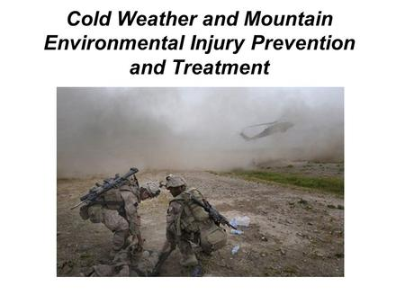 Cold Weather and Mountain Environmental Injury Prevention and Treatment.