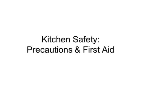 Kitchen Safety: Precautions & First Aid. There are 6 major areas of concern with respect to safety:  Fires & Burns  Electric Shock  Falls  Cuts 