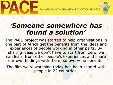 ' Someone somewhere has found a solution' The PACE project was started to help organisations in one part of Africa get the benefits from the ideas and.