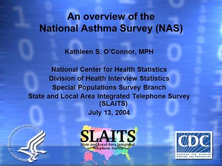 An overview of the National Asthma Survey (NAS) Kathleen S. O'Connor, MPH National Center for Health Statistics Division of Health Interview Statistics.