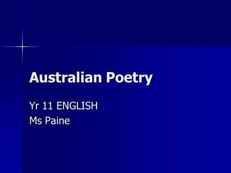 Australian Poetry Yr 11 ENGLISH Ms Paine. Modern Australian Poetry We will study a range of Australian poets We will study a range of Australian poets.