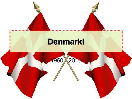 Denmark! 1960 - 2010 Denmark!. 1960: in the contry Electric equipment Entertaimen -t Heat and light TransportWater Gas cokerTelevisionWoodburning stove.