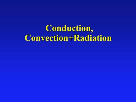 Conduction, Convection+Radiation Conduction, Convection+Radiation.