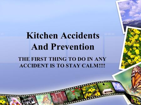 Kitchen Accidents And Prevention THE FIRST THING TO DO IN ANY ACCIDENT IS TO STAY CALM!!!!