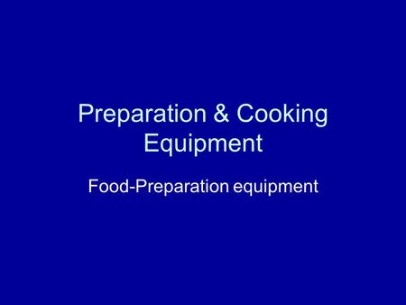 Preparation & Cooking Equipment Food-Preparation equipment.