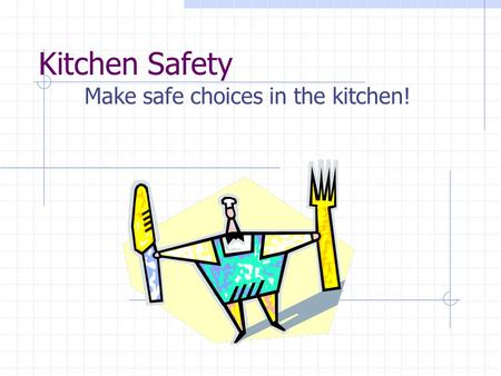 Kitchen Safety Make safe choices in the kitchen!.