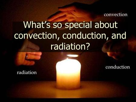 What's so special about convection, conduction, and radiation?