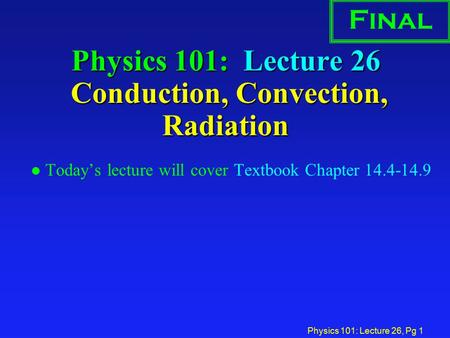Physics 101: Lecture 26 Conduction, Convection, Radiation