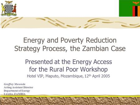 Energy and Poverty Reduction Strategy Process, the Zambian Case Presented at the Energy Access for the Rural Poor Workshop Hotel VIP, Maputo, Mozambique,