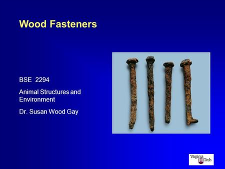 Wood Fasteners BSE 2294 Animal Structures and Environment Dr. Susan Wood Gay.