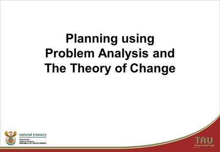 Planning using Problem Analysis and The Theory of Change.
