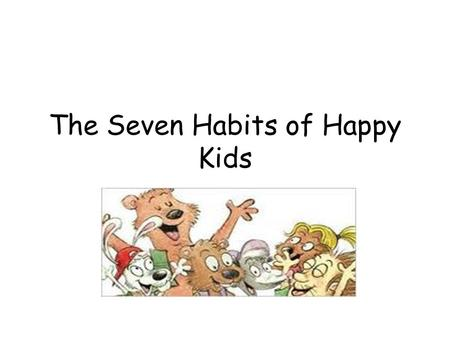 The Seven Habits of Happy Kids. You're in Charge.