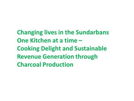 Changing lives in the Sundarbans One Kitchen at a time – Cooking Delight and Sustainable Revenue Generation through Charcoal Production.