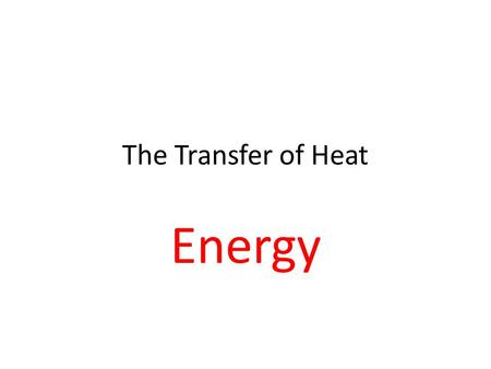 The Transfer of Heat Energy.