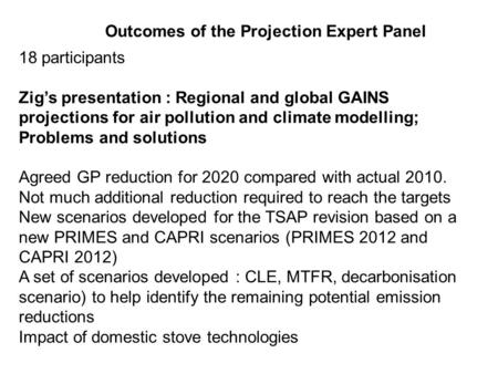 18 participants Zig's presentation : Regional and global GAINS projections for air pollution and climate modelling; Problems and solutions Agreed GP reduction.