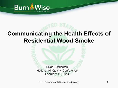 Communicating the Health Effects of Residential Wood Smoke U.S. Environmental Protection Agency1 Leigh Herrington National Air Quality Conference February.