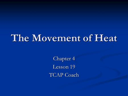 The Movement of Heat Chapter 4 Lesson 19 TCAP Coach.