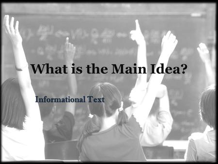 What is the Main Idea? Informational Text. Main Ideas in Reading Main idea- The piece of information that tells about and summarizes the overall idea.