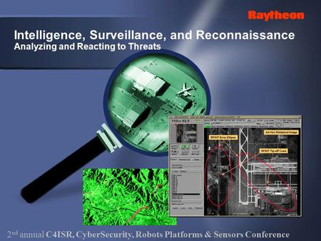 Intelligence, Surveillance, and Reconnaissance Analyzing and Reacting to Threats 2 nd annual C4ISR, CyberSecurity, Robots Platforms & Sensors Conference.