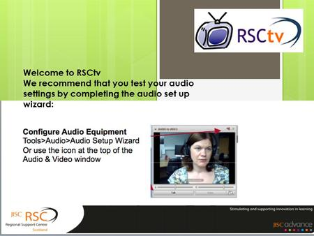 Welcome to RSCtv We recommend that you test your audio settings by completing the audio set up wizard: