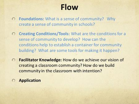 Flow Foundations: What is a sense of community? Why create a sense of community in schools? Creating Conditions/Tools: What are the conditions for a sense.