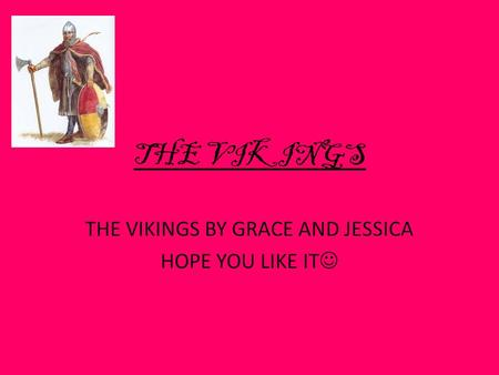 THE VIKINGS THE VIKINGS BY GRACE AND JESSICA HOPE YOU LIKE IT.