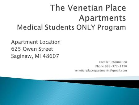Apartment Location 625 Owen Street Saginaw, MI 48607 Contact Information Phone 989-372-1490
