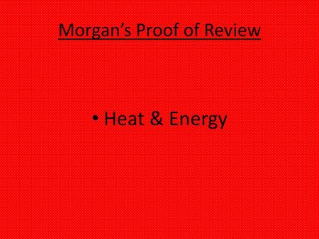 Morgan's Proof of Review Heat & Energy. Heat Radiation Conduction Convection.