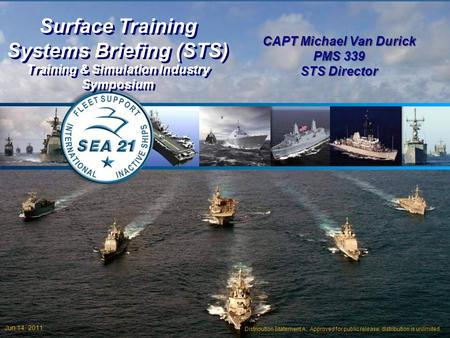 11 Distribution Statement A: Approved for public release; distribution is unlimited. Surface Training Systems Briefing (STS) Training & Simulation Industry.