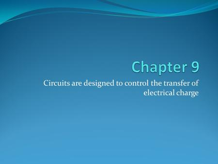 Circuits are designed to control the transfer of electrical charge